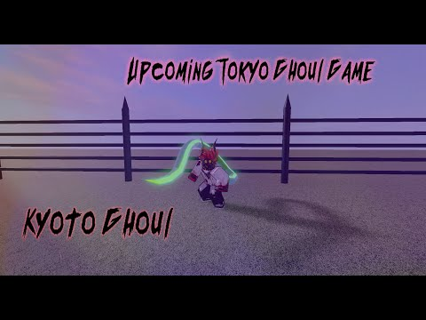 New Upcoming [Tokyo Ghoul] Game From [Roblox] Kyoto Ghoul....