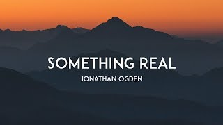 Something Real - Jonathan Ogden (With Lyrics)
