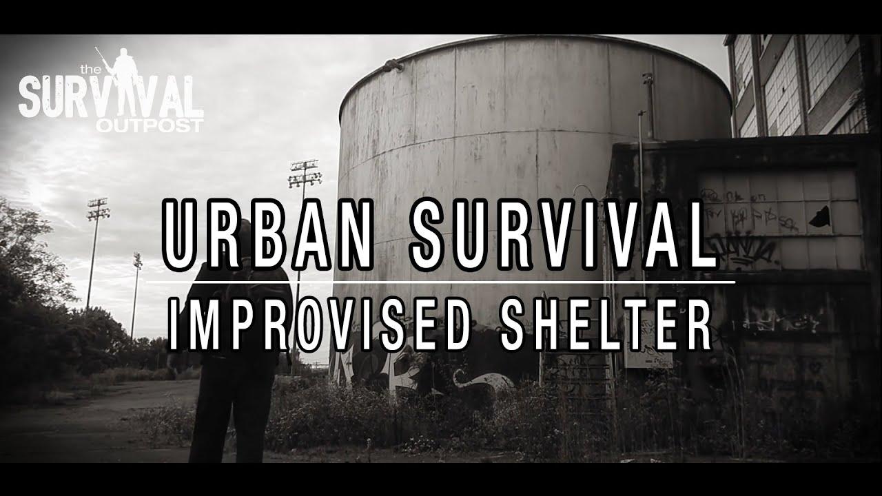 Shtf Shelter: Urban Survival: Improvised Shelter During SHTF