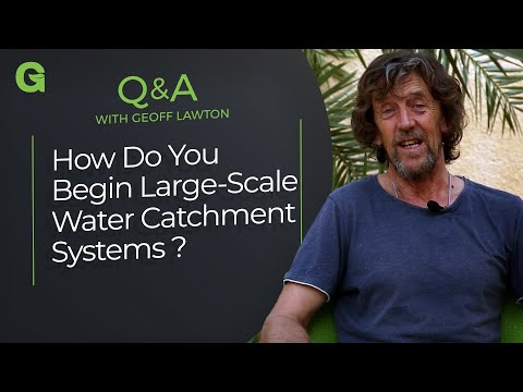 Q&A: How to Begin Large-Scale Water Catchment Systems