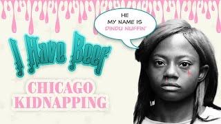Chicago Kidnapping // I have Beef // #BLMKidnapping