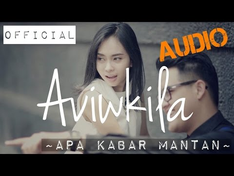 Aviwkila - Apa Kabar Mantan (Official Audio Video)