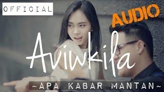 Aviwkila - Apa Kabar Mantan (Official Audio Video)