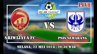 Link Live Streaming Sriwijaya FC VS PSIS Semarang Liga 1 (22 Mei 2018)