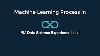 Video thumbnail for Machine Learning Process in Data Science Experience Local