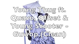 Young Thug ft. Quavo, Offset & Young Scooter - Guwop (Clean)