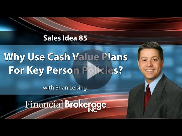 Sales Idea 85 -  Why Use Cash Value Plans For Key Person Policies?
