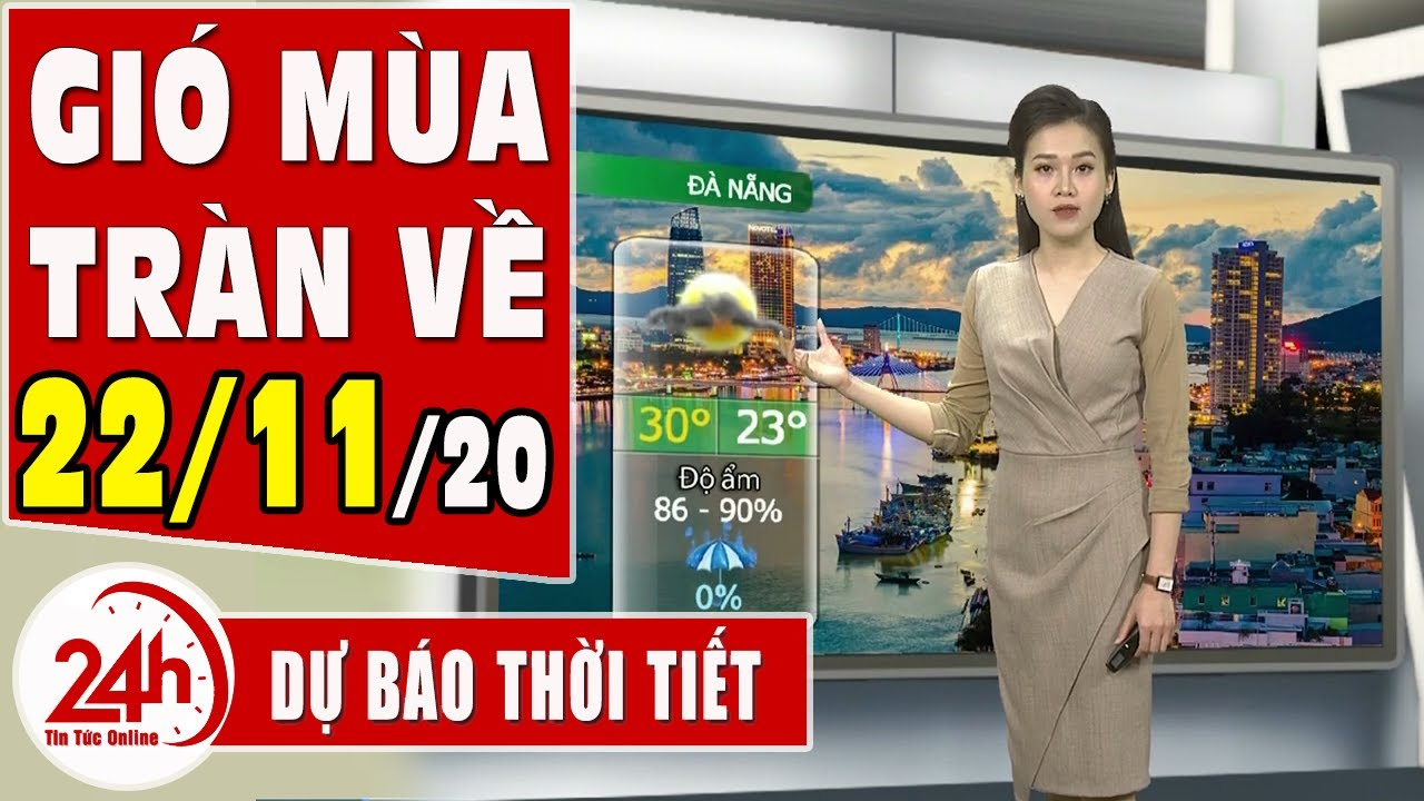 Dự báo thời tiết ngày 22 tháng 11 năm 2020 Dự báo thời tiết ngày mai và 3 ngày tới mới nhất