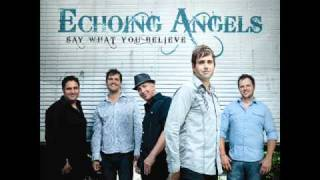 Echoing Angels - Say What You Believe
