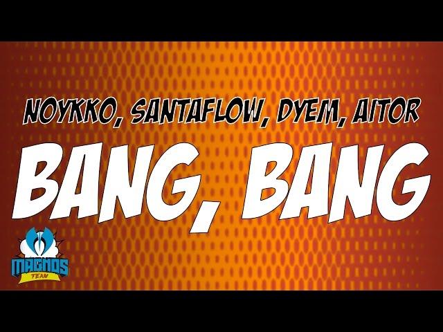 BANG BANG (SANTAFLOW, AITOR, NORYKKO) - Dyem