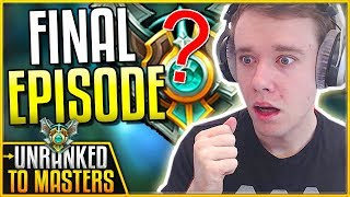 THE FINAL EPISODE! DID WE GET MASTERS? - Unranked To Masters   League of Legends