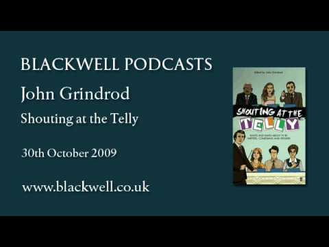 John Grindrod - Shouting at the Telly - Part 1 of 2