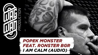 POPEK MONSTER FEAT. RONSTER BGR - I AM CALM (AUDIO)
