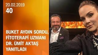 Buket Aydın 40'ta sordu, Fitoterapi Uzmanı Dr. Ümit Aktaş yanıtladı - 20.02.2019 Çarşamba