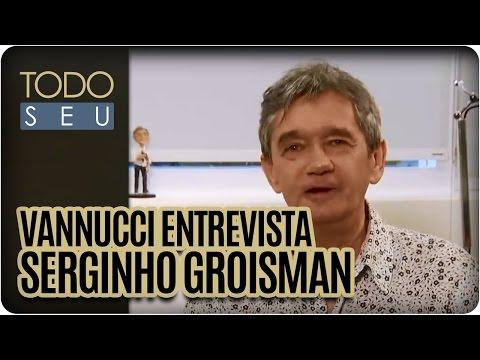 Todo Seu - Vannucci entrevista Serginho Groisman (01/04/16)