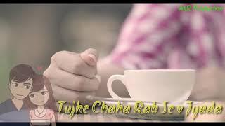Tujhe Chaha Rab Se Bhi Zyada, Female version Neha Kakkar latest song