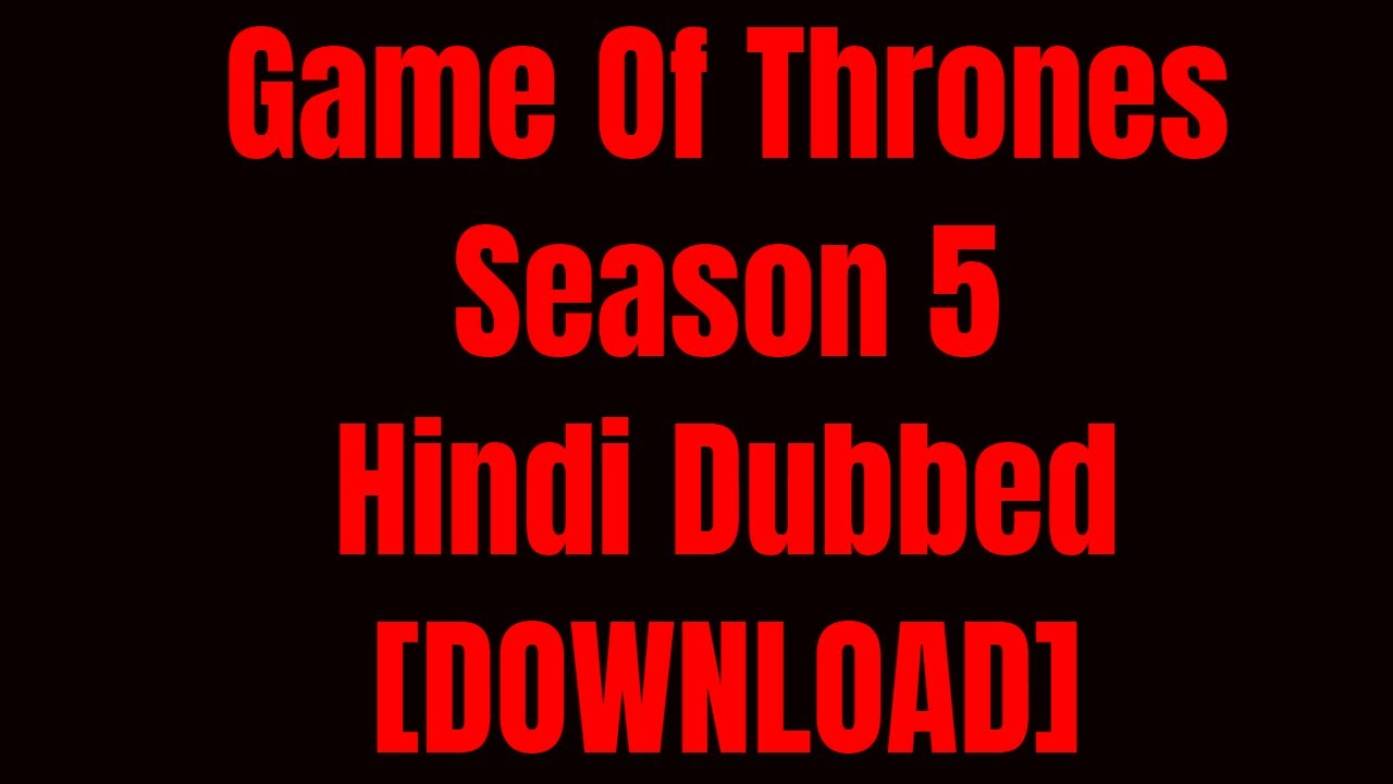 Game Of Thrones Season 5 in Hindi Download - Game Of Thrones Season 5 Hindi  Dubbed 720p All Episodes