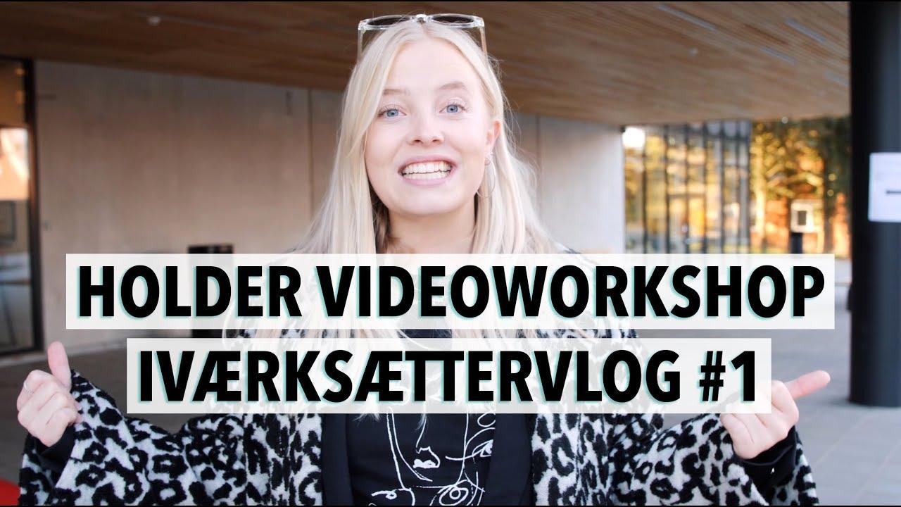 JEG HOLDER VIDEOWORKSHOP | IVÆRKSÆTTERVLOG #1