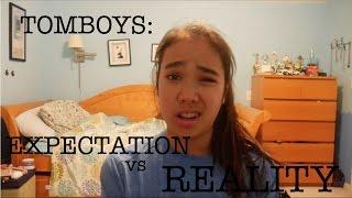 TOMBOYS - EXPECTATION VS REALITY | just tomboy things