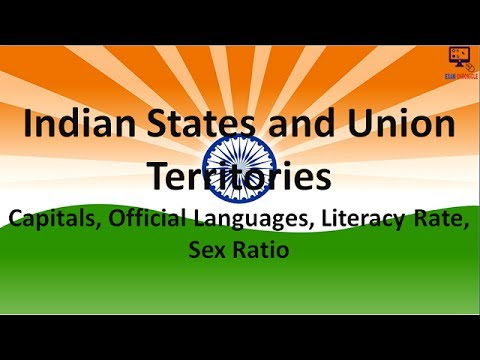Indian States, Union Territories and Capitals | Languages | Literacy Rate | Sex Ratios