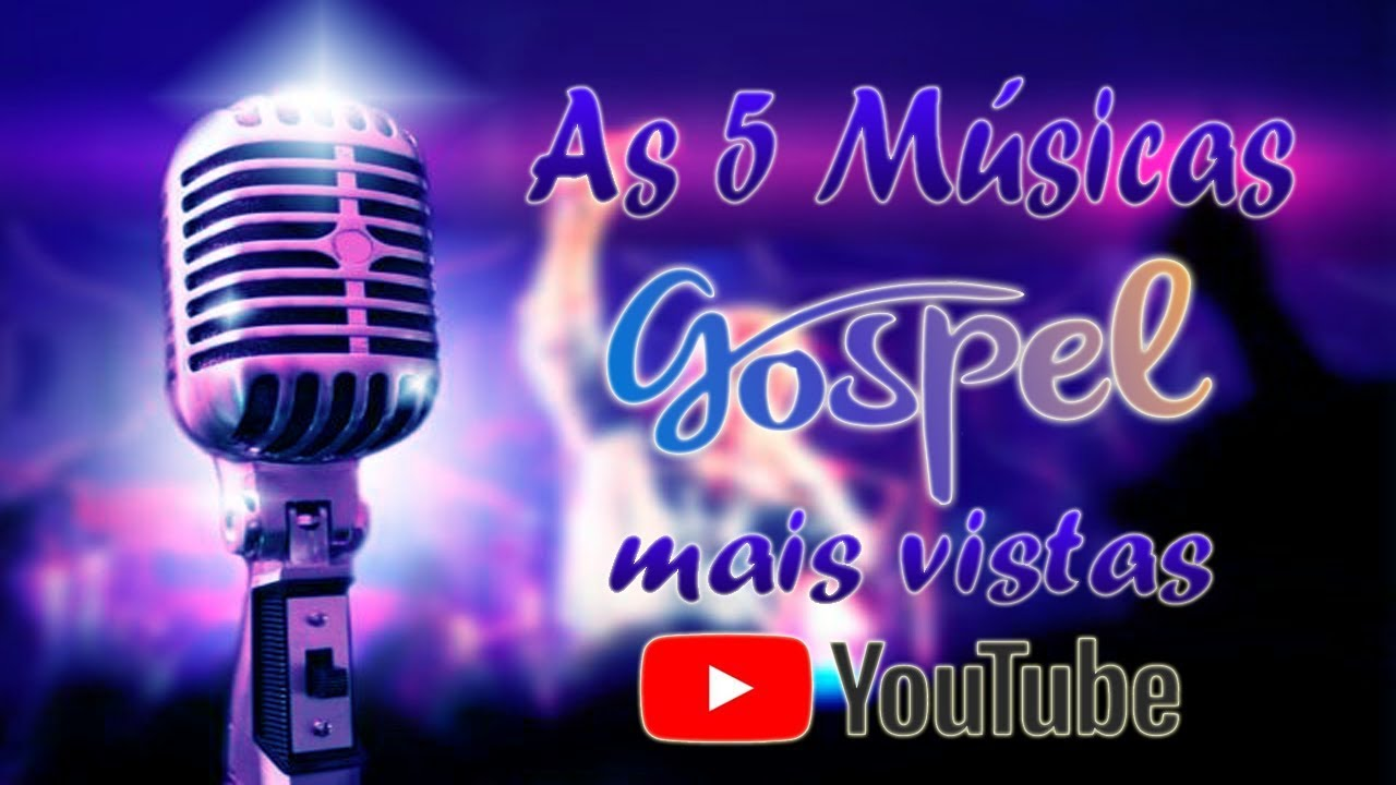 As 5 Músicas Gospel Mais Vistas Do Youtube 2018 2019 Top5 Youtube