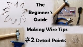 The Beginner's Guide - Making Wire Point Tips - The Detail Bit - #2