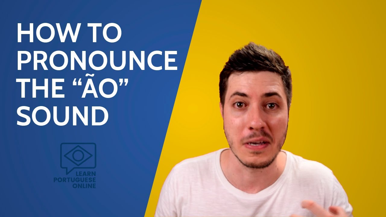 """How To Pronounce """"NÃO"""" In Portuguese - Learn Once And For All How To  Pronounce The Sound Of ÃO!"""