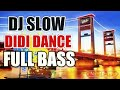 Dj Slow Didi D4nce 2019 ● Dj Slow Full Bass Terbaru 2019