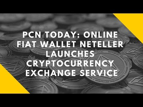 PCN TODAY: Online Fiat Wallet Neteller Launches Cryptocurrency Exchange Service