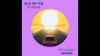 Fifth Lucky Dragon: Idle on the Outside (Audio)
