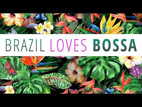 Brazil Loves Bossa - 3 Hours Mix of All Time Greatest Hits in Bossa Nova