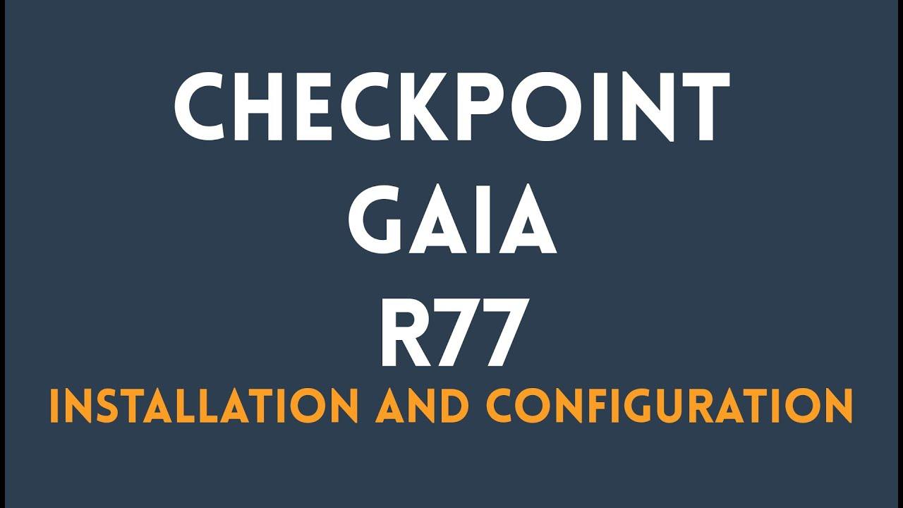 Checkpoint GAIA R77 Installation & Configuration part I