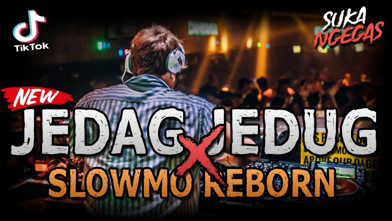 Download DJ JEDAG JEDUG X SLOWMO REBORN NGEGAS !! TIKTOK VIRAL ( JUNGLE DUTCH EXTRA FULL BASS 2021 )