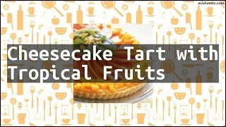 Recipe Cheesecake Tart with Tropical Fruits