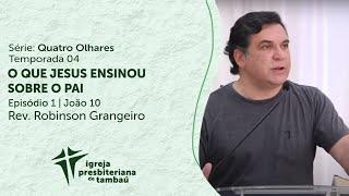 O que Jesus ensinou sobre o Pai - Jo 10:22-42 | Robinson Grangeiro | IPTambaú | 07/02/2021