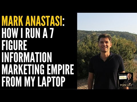 Mark Anastasi: How I Run a 7 Figure Information Marketing Empire from My Laptop