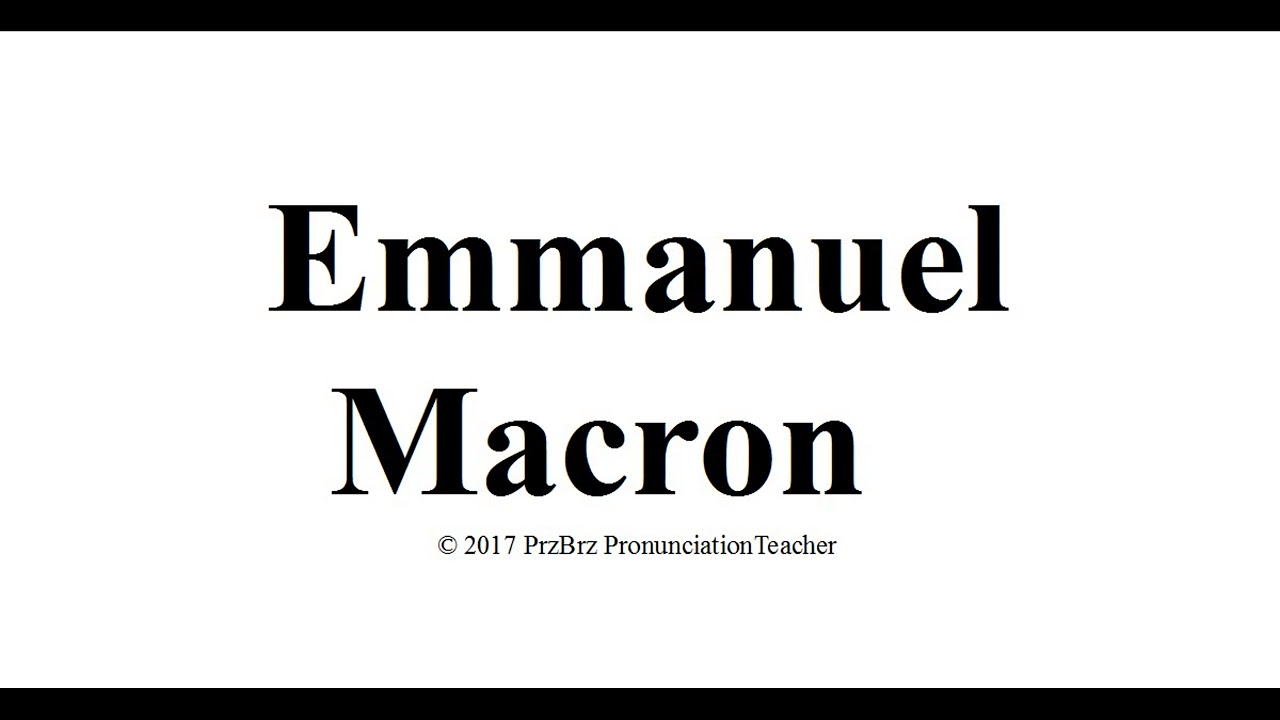 Emmanuel Macron Pronunciation How To Pronounce Audio Guide Youtube