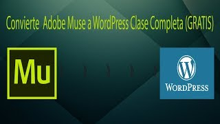 Aprende Como Conviertir cualquier diseño de Adobe Muse a WordPress (Clase Completa GRATIS)