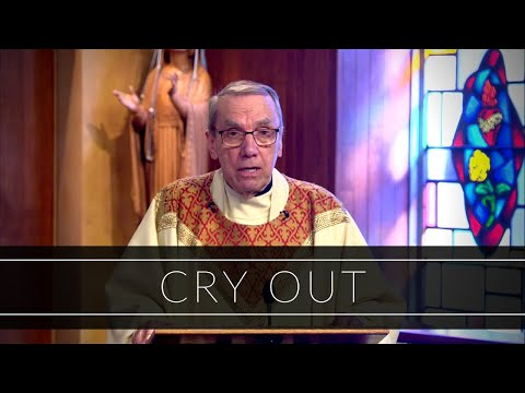 Cry Out   Homily: Father Robert Connors