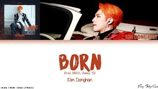 [1.29 MB] Kim Dong Han (김동한) - BORN (Prod. OBROS, Zomay, 5$) (Color Coded Han|Rom|Eng Lyrics) 가사