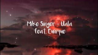 MIKE SINGER - ULALA (Lyrics) feat. Eunique