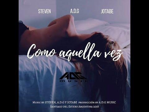 A.D.G ft STEVEN X JOTABE- COMO AQUELLA VEZ (AUDIO OFICIAL)