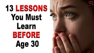 13 Important Lessons You Must Learn BEFORE Age 30
