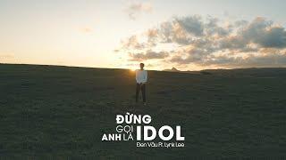 Đen - Đừng gọi anh là idol ft. Lynk Lee (Official Video)
