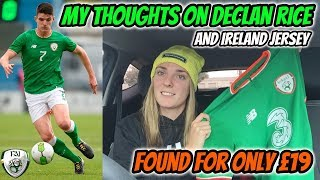 My Thoughts on DECLAN RICE & MAD Ireland Jersey Bargain!!