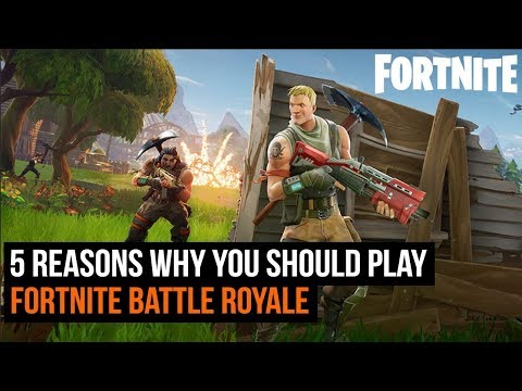 5 Reasons Why You Should Play Fortnite Battle Royale Youtube
