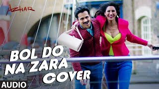 Bol Do Na Zara Cover Song - FULL HD