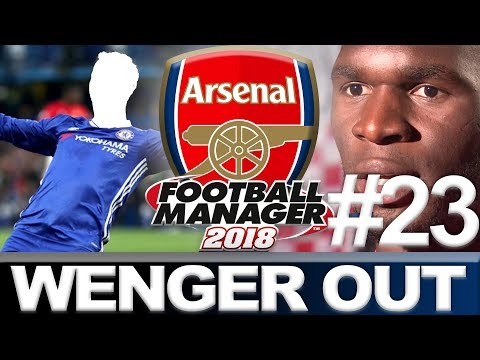 ARSENAL | PART 23 | MAJOR TRANSFERS!!! | WENGER OUT | FOOTBALL MANAGER 2018