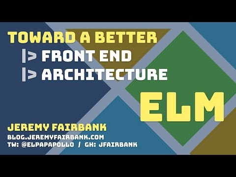 Toward a Better Front End Architecture: Elm - Codemash 2017