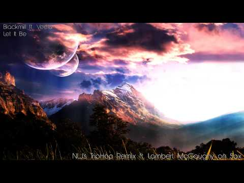 Blackmill ft. Veela - Let It Be (NLJ's Trip-Hop Remix ft. Lambert McGaughy)